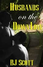 Husbands on the Down Low ebook by BJ Scott