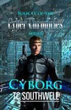 The Cyber Chronicles IV: Cyborg ebook by T C Southwell