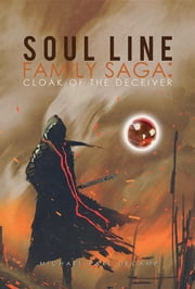 Soul Line Family Saga - Cloak of the Deceiver ebook by Michael Earl DeCamp