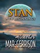 Stan, New Beginnings ebook by Heather Mar-Gerrison