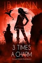 3 Times a Charm - A Cozy Magical Fantasy Adventure ebook by JB Lynn