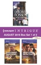 Harlequin Intrigue August 2016 - Box Set 1 of 2 - Six-Gun Showdown\Stockyard Snatching\Deep Cover Detective ebook by Delores Fossen, Barb Han, Lena Diaz