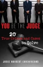 You Be the Judge - 20 True Crimes and Cases to Solve ebook by Judge Ehrenfreund
