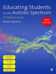 Educating Students on the Autistic Spectrum - A Practical Guide ebook by Dr Martin Hanbury