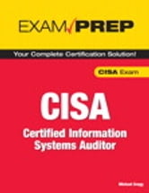 CISA Exam Prep - Certified Information Systems Auditor ebook by Michael Gregg