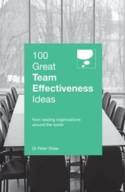 100 Great Team Effectiveness Ideas ebook by Peter Shaw
