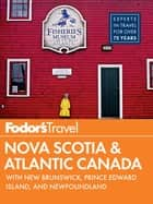 Fodor's Nova Scotia & Atlantic Canada - with New Brunswick, Prince Edward Island, and Newfoundland 電子書 by Fodor's Travel Guides