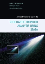 A Practitioner's Guide to Stochastic Frontier Analysis Using Stata ebook by Subal C. Kumbhakar,Hung-Jen Wang,Alan P. Horncastle