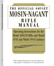 Official Soviet Mosin-Nagant Rifle Manual ebook by James F. Gebhardt,U.S.S.R. Army