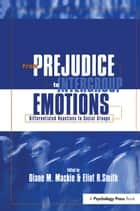 From Prejudice to Intergroup Emotions ebook by Diane M. Mackie,Eliot R. Smith