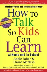 How To Talk So Kids Can Learn ebook by Adele Faber,Elaine Mazlish,Lisa Nyberg,Rosalyn Anstine Templeton