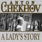 A Lady's Story audiobook by Anton Chekhov