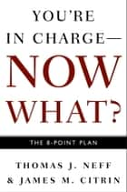 You're in Charge--Now What? ebook by Thomas J. Neff
