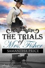 Amish Romance: The Trials of Mrs. Fisher - An Amish Love Story ebook by Samantha Price
