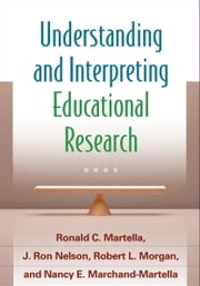 Understanding and Interpreting Educational Research ebook by Martella, Ronald C.