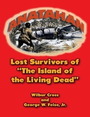 Anatahan: Lost Survivors of the Island of the Living Dead ebook by Wilbur Cross,George W. Feise, Jr.