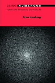 Being Numerous - Poetry and the Ground of Social Life ebook by Oren Izenberg