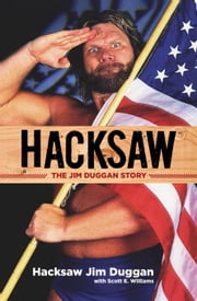 Hacksaw: The Jim Duggan Story ebook by Duggan, Jim