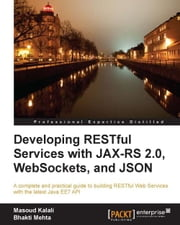 Developing RESTful Services with JAX-RS 2.0, WebSockets, and JSON ebook by Masoud Kalali, Bhakti Mehta