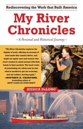 My River Chronicles - Rediscovering the Work that Built America; A Personal and Historical Journey ebook by Jessica DuLong
