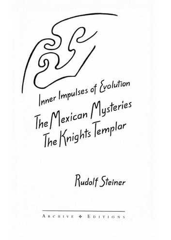 Inner Impulses of Evolution: The Mexican Mysteries and The Knight Templar ebook by Rudolf Steiner