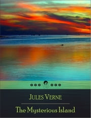 The Mysterious Island: A Crossover Sequel to Verne's Famous Twenty Thousand Leagues Under the Sea (Beloved Books Edition) ebook by Jules Verne