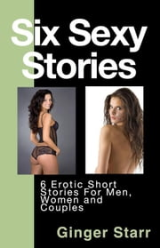 Six Sexy Stories: Erotica by Ginger Starr ebook by Ginger Starr