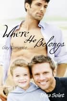 Where He Belongs: Gay Romance ebook by Trina Solet