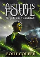 El último guardián (Artemis Fowl 8) ebook by Eoin Colfer