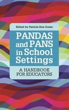 PANDAS and PANS in School Settings - A Handbook for Educators ebook by Patricia Rice Doran, Margo Thienemann, Darlene Fewster,...