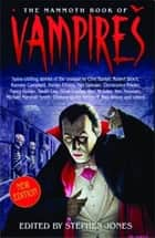 The Mammoth Book of Vampires - New edition ebook by Stephen Jones