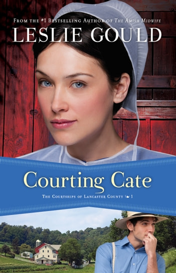Courting Cate (The Courtships of Lancaster County Book #1) ebook by Leslie Gould