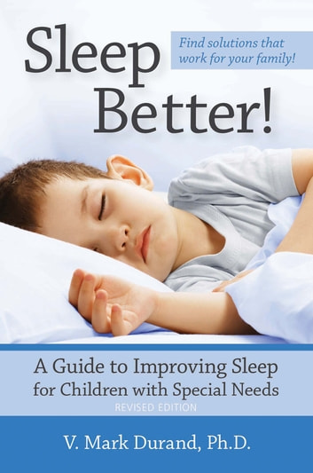 Sleep Better! - A Guide to Improving Sleep for Children with Special Needs, Revised Edition ebook by V. Mark Durand Ph.D.