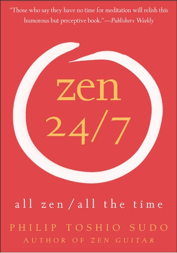 Zen 24/7 - All Zen, All the Time ebook by Philip Sudo