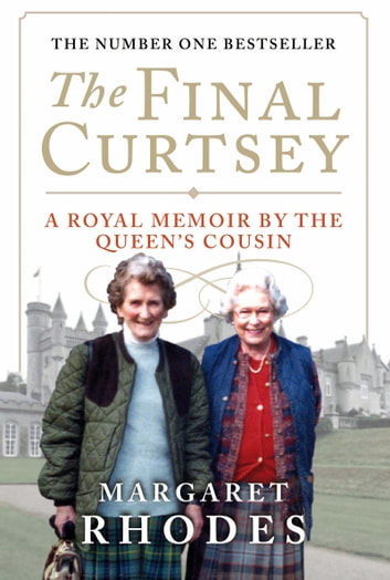 The Final Curtsey: A Royal Memoir by the Queen's Cousin - A Royal Memoir by the Queen's Cousin 電子書 by Margaret Rhodes