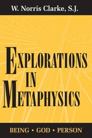 Explorations in Metaphysics - Being-God-Person ebook by W. Norris Clarke, S.J.