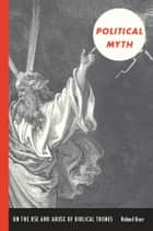 Political Myth - On the Use and Abuse of Biblical Themes ebook by Roland Boer, Creston Davis, Philip Goodchild,...