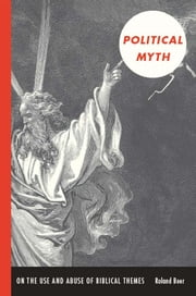 Political Myth - On the Use and Abuse of Biblical Themes ebook by Roland Boer,Creston Davis,Philip Goodchild,Kenneth Surin