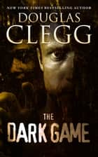 The Dark Game - Includes the Novelettes The Dark Game and I Am Infinite, I Contain Multitudes ebook by Douglas Clegg
