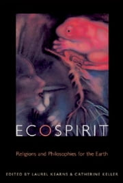 Ecospirit - Religions and Philosophies for the Earth ebook by Laurel Kearns,Catherine Keller