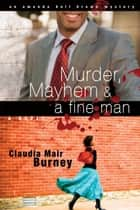 Murder, Mayhem & a Fine Man ebook by Claudia Mair Burney