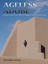Ageless Adobe - History and Preservation in Southwestern Architecture ebook by Jerome Iowa