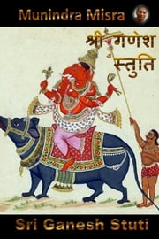 Ganesh Stuti In English Rhyme - Chants of Hindu Gods & Goddesses ebook by Munindra Misra
