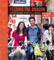 Feeding the Dragon - A Culinary Travelogue Through China with Recipes ebook by Nate Tate,Mary Kate Tate