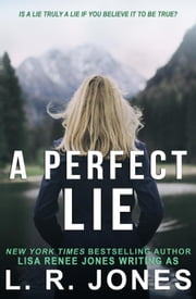 A Perfect Lie ebook by L.R. Jones, Lisa Renee Jones