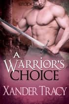 A Warrior's Choice ebook by Xander Tracy