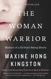 The Woman Warrior - Memoirs of a Girlhood Among Ghosts ebook by Maxine Hong Kingston