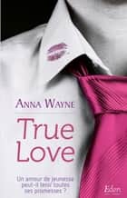 True Love ebook by Anna Wayne