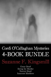 Cordi O'Callaghan Mysteries 4-Book Bundle - Crazy Dead / Dying for Murder / Innocent Murderer / and 1 more ebook by Suzanne F. Kingsmill