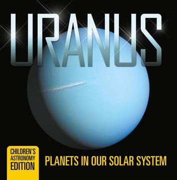 Uranus: Planets in Our Solar System | Children's Astronomy Edition ebook by Baby Professor